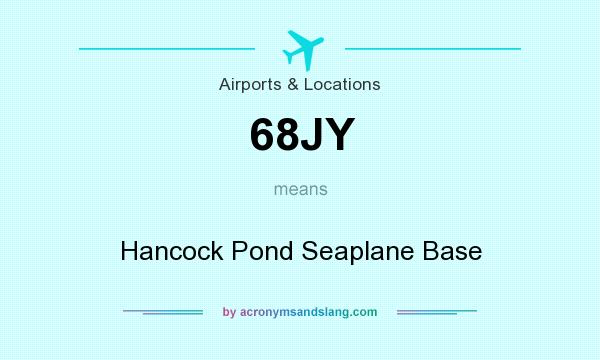 What does 68JY mean? It stands for Hancock Pond Seaplane Base