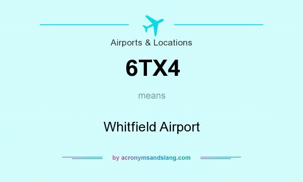 What does 6TX4 mean? It stands for Whitfield Airport