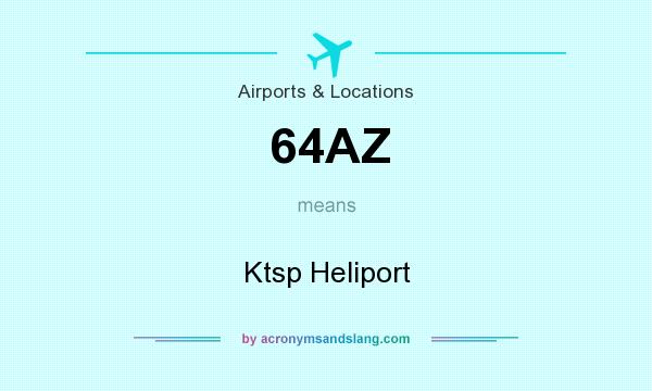 What does 64AZ mean? It stands for Ktsp Heliport
