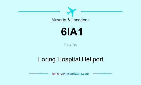 What does 6IA1 mean? It stands for Loring Hospital Heliport