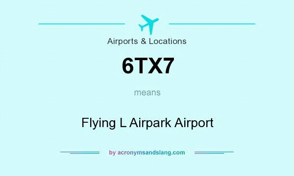 What does 6TX7 mean? It stands for Flying L Airpark Airport