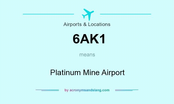 What does 6AK1 mean? It stands for Platinum Mine Airport