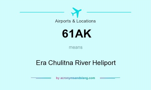 What does 61AK mean? It stands for Era Chulitna River Heliport