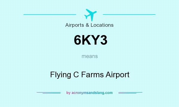 What does 6KY3 mean? It stands for Flying C Farms Airport