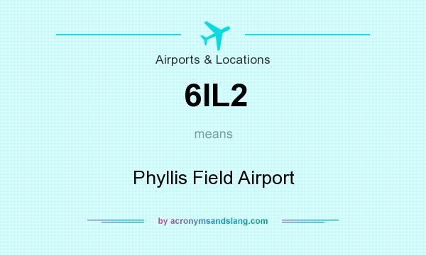 What does 6IL2 mean? It stands for Phyllis Field Airport