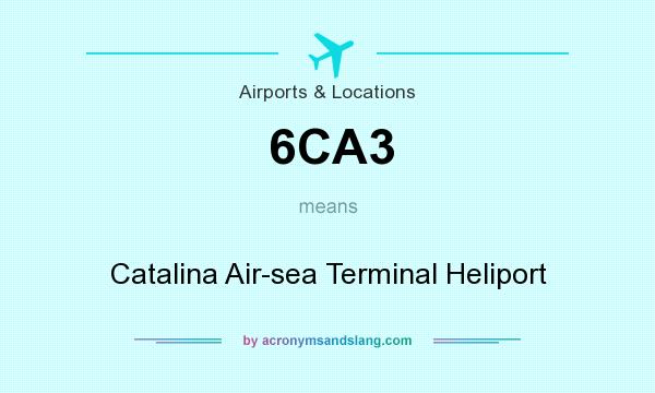 What does 6CA3 mean? It stands for Catalina Air-sea Terminal Heliport