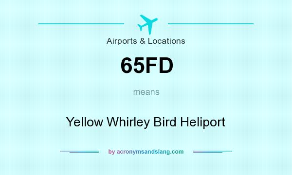 What does 65FD mean? It stands for Yellow Whirley Bird Heliport