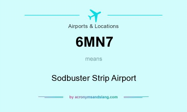 What does 6MN7 mean? It stands for Sodbuster Strip Airport