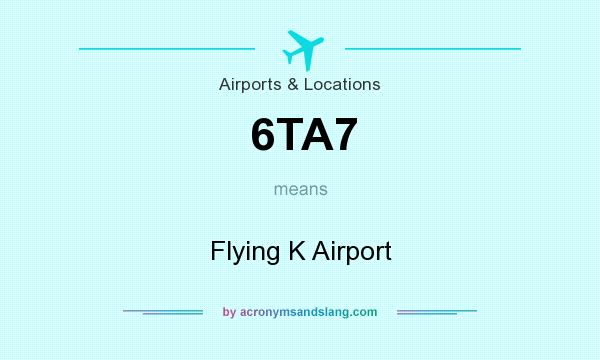 What does 6TA7 mean? It stands for Flying K Airport
