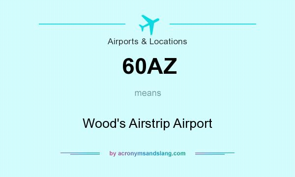 What does 60AZ mean? It stands for Wood`s Airstrip Airport