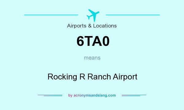What does 6TA0 mean? It stands for Rocking R Ranch Airport