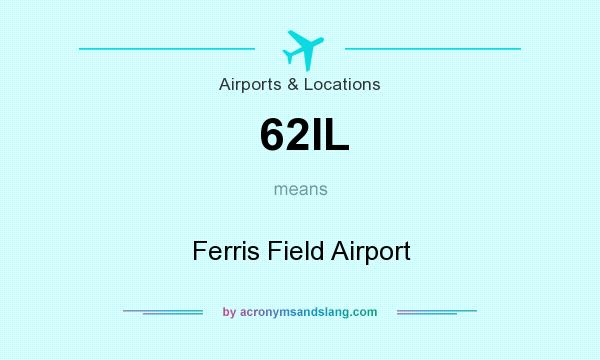 What does 62IL mean? It stands for Ferris Field Airport
