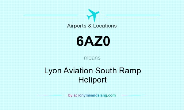 What does 6AZ0 mean? It stands for Lyon Aviation South Ramp Heliport
