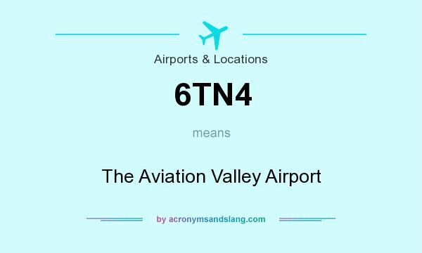 What does 6TN4 mean? It stands for The Aviation Valley Airport