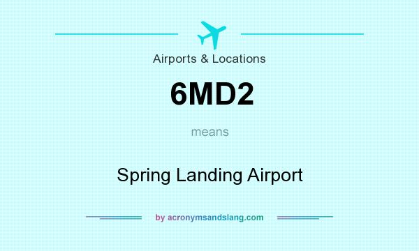 What does 6MD2 mean? It stands for Spring Landing Airport