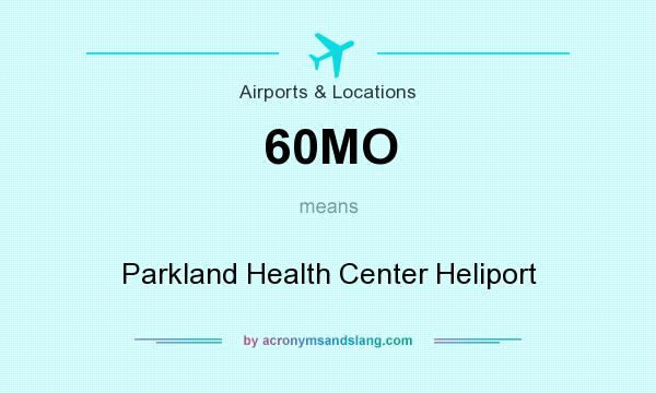 What does 60MO mean? It stands for Parkland Health Center Heliport