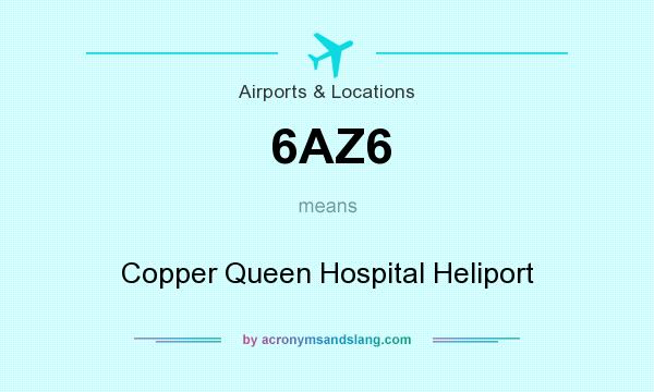 What does 6AZ6 mean? It stands for Copper Queen Hospital Heliport
