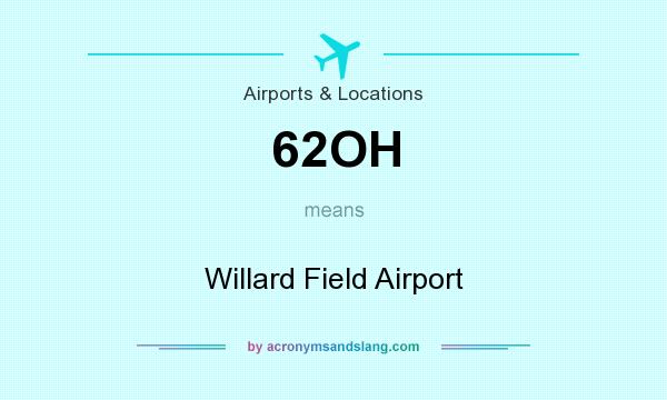 What does 62OH mean? It stands for Willard Field Airport