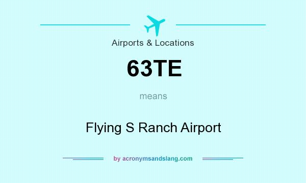 What does 63TE mean? It stands for Flying S Ranch Airport