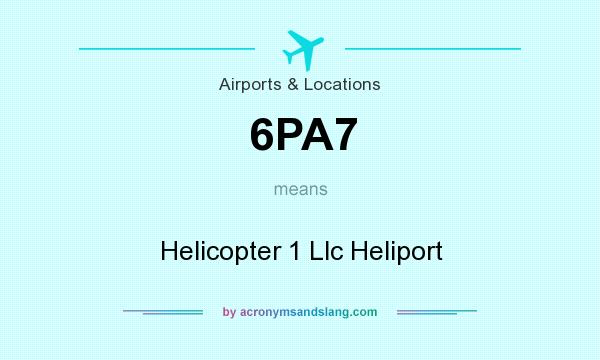 What does 6PA7 mean? It stands for Helicopter 1 Llc Heliport