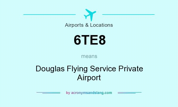 What does 6TE8 mean? It stands for Douglas Flying Service Private Airport