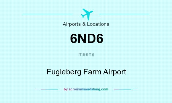 What does 6ND6 mean? It stands for Fugleberg Farm Airport