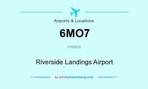What does 6MO7 mean? It stands for Riverside Landings Airport