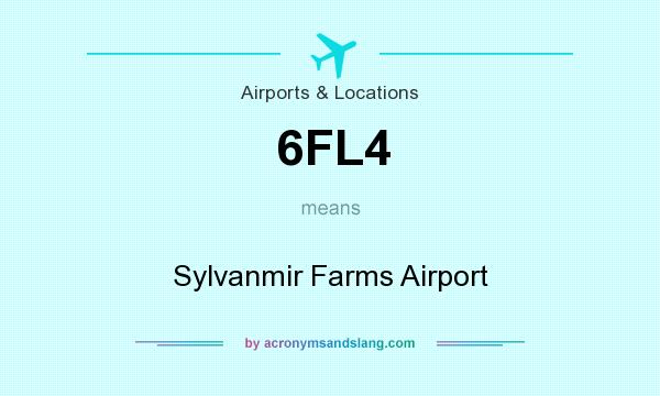 What does 6FL4 mean? It stands for Sylvanmir Farms Airport