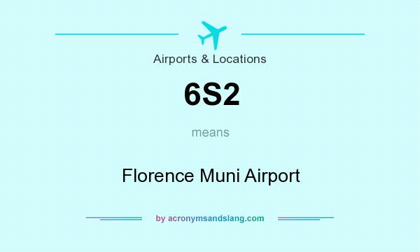 What does 6S2 mean? It stands for Florence Muni Airport