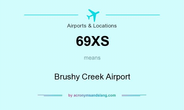 What does 69XS mean? It stands for Brushy Creek Airport