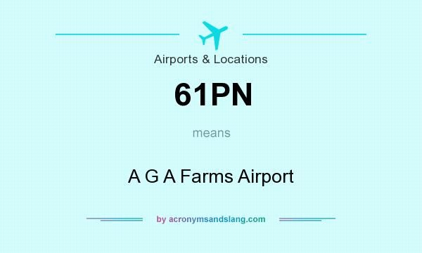 What does 61PN mean? It stands for A G A Farms Airport