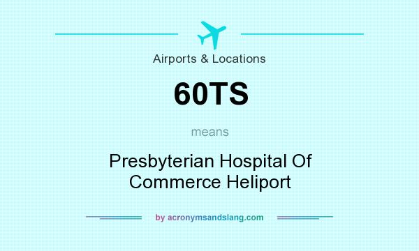 What does 60TS mean? It stands for Presbyterian Hospital Of Commerce Heliport