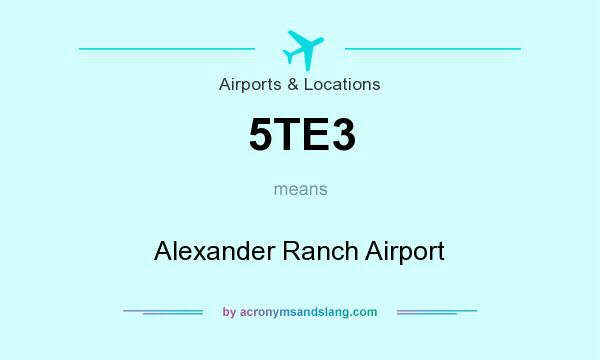 What does 5TE3 mean? It stands for Alexander Ranch Airport