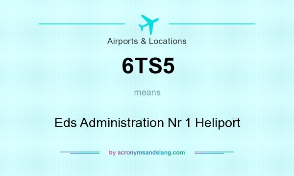 What does 6TS5 mean? It stands for Eds Administration Nr 1 Heliport