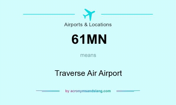 What does 61MN mean? It stands for Traverse Air Airport