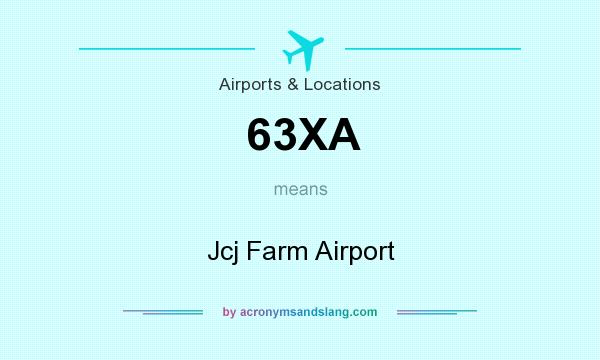 What does 63XA mean? It stands for Jcj Farm Airport