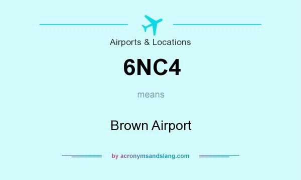 What does 6NC4 mean? It stands for Brown Airport