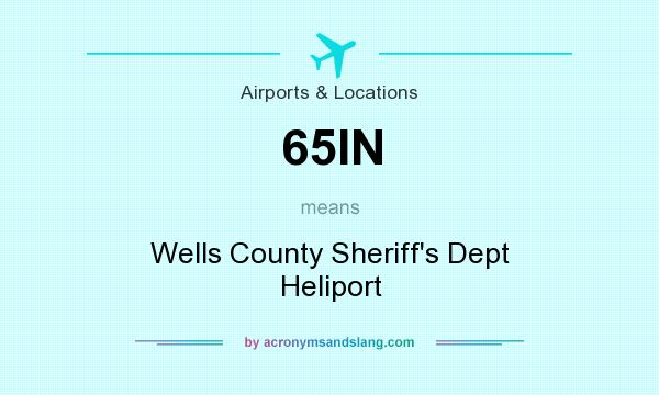 What does 65IN mean? It stands for Wells County Sheriff`s Dept Heliport