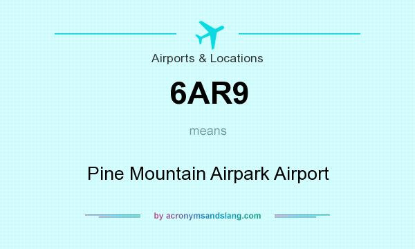 What does 6AR9 mean? It stands for Pine Mountain Airpark Airport