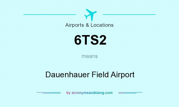 What does 6TS2 mean? It stands for Dauenhauer Field Airport