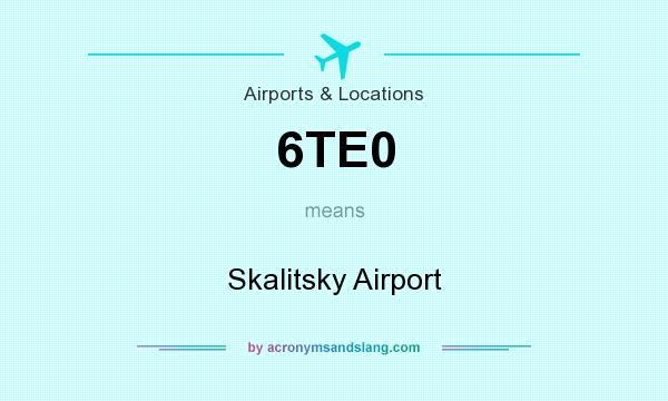 What does 6TE0 mean? It stands for Skalitsky Airport
