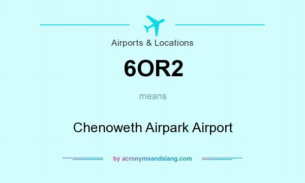 What does 6OR2 mean? It stands for Chenoweth Airpark Airport