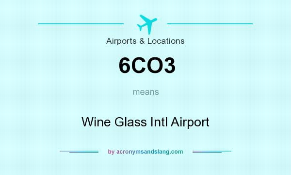 What does 6CO3 mean? It stands for Wine Glass Intl Airport