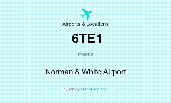 What does 6TE1 mean? It stands for Norman & White Airport