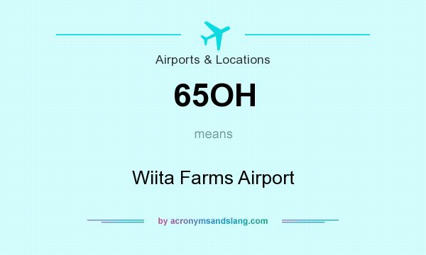 What does 65OH mean? It stands for Wiita Farms Airport