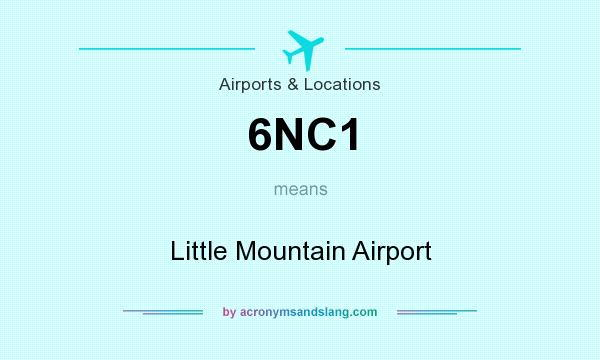 What does 6NC1 mean? It stands for Little Mountain Airport
