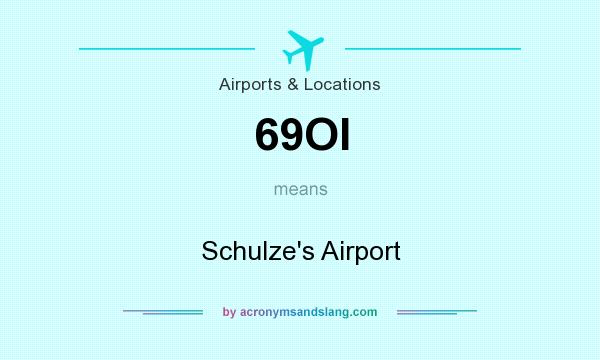 What does 69OI mean? It stands for Schulze`s Airport