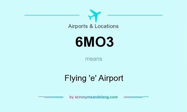 What does 6MO3 mean? It stands for Flying `e` Airport