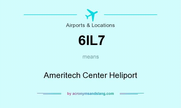 What does 6IL7 mean? It stands for Ameritech Center Heliport