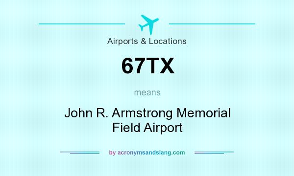 What does 67TX mean? It stands for John R. Armstrong Memorial Field Airport